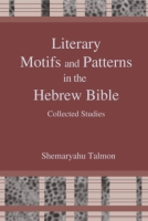 Cover image for Literary Motifs and Patterns in the Hebrew Bible: Collected Essays By Shemaryahu Talmon