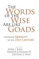 Cover image for The Words of the Wise Are like Goads: Engaging Qohelet in the 21st Century Edited by Mark J. Boda, Tremper Longman III, and Cristian Rata