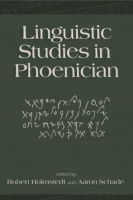 Cover image for Linguistic Studies in Phoenician Edited by Robert D. Holmstedt and Aaron Schade
