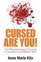 Cover image for Cursed Are You!: The Phenomenology of Cursing in Cuneiform and Hebrew Texts By Anne Marie Kitz