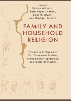 Cover image for Family and Household Religion: Toward a Synthesis of Old Testament Studies, Archaeology, Epigraphy, and Cultural Studies Edited by Rainer Albertz, Beth Alpert Nakhai, Saul M. Olyan, and Ruediger Schmitt