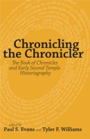 Cover image for Chronicling the Chronicler: The Book of Chronicles and Early Second Temple Historiography Edited by Paul S. Evans and Tyler F. Williams