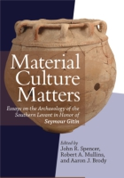 Cover image for Material Culture Matters: Essays on the Archaeology of the Southern Levant in Honor of Seymour Gitin Edited by John R. Spencer, Robert A. Mullins, and Aaron J. Brody