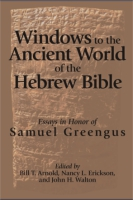 Cover image for Windows to the Ancient World of the Hebrew Bible: Essays in Honor of Samuel Greengus Edited by Bill T. Arnold, Nancy L. Erickson, and John H. Walton