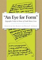 "Cover image for ""An Eye for Form"": Epigraphic Essays in Honor of Frank Moore Cross Edited by Jo Ann Hackett and Walter E. Aufrecht"