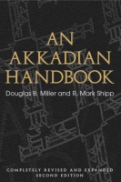 Cover image for An Akkadian Handbook: Helps, Paradigms, Glossary, Logograms, and Sign List By Douglas B. Miller and R. Mark Shipp