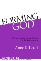 Cover image for Forming God: Divine Anthropomorphism in the Pentateuch By Anne K. Knafl