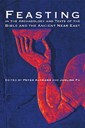 Cover image for Feasting in the Archaeology and Texts of the Bible and the Ancient Near East Edited by Peter Altmann and Janling Fu