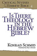 Cover image for Is There Theology in the Hebrew Bible? By Konrad Schmid and translated by Peter Altmann