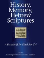 Cover image for History, Memory, Hebrew Scriptures: A Festschrift for Ehud Ben Zvi Edited by Ian Douglas Wilson and Diana V. Edelman