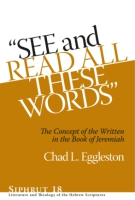 "Cover image for ""See and Read All These Words"": The Concept of the Written in the Book of Jeremiah By Chad L. Eggleston"