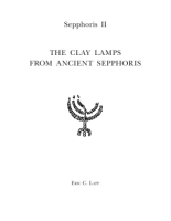 Cover image for Sepphoris II: The Clay Lamps of Ancient Sepphoris By Eric C. Lapp