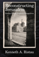 Cover image for Reconstructing Jerusalem: Persian Period Prophetic Perspectives By Kenneth Ristau