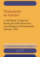 Cover image for Divination as Science: A Workshop on Divination Conducted during the 60th Rencontre Assyriologique Internationale, Warsaw, 2014 Edited by Jeanette C. Fincke