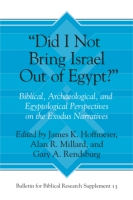 "Cover image for ""Did I Not Bring Israel Out of Egypt?"": Biblical, Archaeological, and Egyptological Perspectives on the Exodus Narratives Edited by James K. Hoffmeier, Alan R. Millard, and Gary A. Rendsburg"