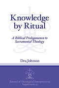 Cover image for Knowledge by Ritual: A Biblical Prolegomenon to Sacrarmental Theology By Dru Johnson