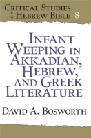 Cover for Infant Weeping in Akkadian, Hebrew, and Greek Literature