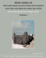 Cover image for Beer-Sheba III: The Early Iron IIA Enclosed Settlement and the Late Iron IIA–Iron IIB Cities By Ze'ev Herzog and Lily Singer-Avitz
