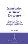 Cover image for Imprecation as Divine Discourse: Speech Act Theory, Dual Authorship, and Theological Interpretation By Kit Barker