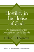 Cover image for Hostility in the House of God: An Investigation of the Opponents in 1 and 2 Timothy By Dillon T. Thornton