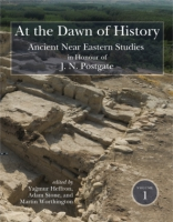 Cover image for At the Dawn of History: Ancient Near Eastern Studies in Honour of J. N. Postgate Edited by Yağmur Heffron, Adam Stone, and Martin Worthington