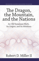 Cover image for The Dragon, the Mountain, and the Nations: An Old Testament Myth, Its Origins, and Its Afterlives By Robert D. Miller II