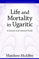 Cover image for Life and Mortality in Ugaritic: A Lexical and Literary Study By Matthew McAffee