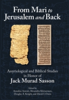 Cover image for From Mari to Jerusalem and Back: Assyriological and Biblical Studies in Honor of Jack Murad Sasson Edited by Annalisa Azzoni, Alexandra Kleinerman, Douglas A. Knight, and David I. Owen