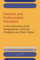 Cover image for Patients and Performative Identities: At the Intersection of the Mesopotamian Technical Disciplines and Their Clients Edited by J. Cale Johnson