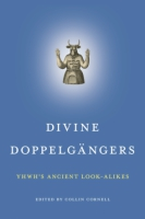 Cover image for Divine Doppelgängers: YHWH's Ancient Look-Alikes Edited by Collin Cornell