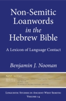 Cover image for Non-Semitic Loanwords in the Hebrew Bible: A Lexicon of Language Contact By Benjamin J. Noonan