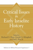 Cover image for Critical Issues in Early Israelite History Edited by Richard S. Hess, Gerald Klingbeil, and Paul Ray Jr