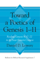 Cover image for Toward a Poetics of Genesis 1-11: Reading Genesis 4:17-22 in Its Near Eastern Context By Daniel D. Lowery