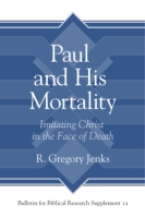 Cover image for Paul and His Mortality: Imitating Christ in the Face of Death By R. Jenks