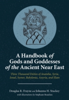 Cover image for A Handbook of Gods and Goddesses of the Ancient Near East: Three Thousand Deities of Anatolia, Syria, Israel, Sumer, Babylonia, Assyria, and Elam By Douglas R. Frayne, Johanna H. Stuckey, and with illustrations byStéphane D. Beaulieu