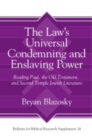 Cover image for The Law's Universal Condemning and Enslaving Power: Reading Paul, the Old Testament, and Second Temple Jewish Literature By Bryan Blazosky