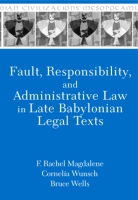 Cover image for Fault, Responsibility, and Administrative Law in Late Babylonian Legal Texts By F. Rachel Magdalene, Cornelia Wunsch, and Bruce Wells