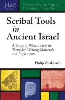 Cover image for Scribal Tools in Ancient Israel: A Study of Biblical Hebrew Terms for Writing Materials and Implements By Philip Zhakevich