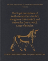 Cover image for The Royal Inscriptions of Amēl-Marduk (561–560 BC), Neriglissar (559–556 BC), and Nabonidus (555–539 BC), Kings of Babylon By Frauke Weiershäuser and Jamie Novotny