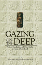 Cover image for Gazing on the Deep: Near Eastern and Other Studies in Honor of Tzvi Abusch Edited by Jeffrey Stackert, Barbara Nevling Porter, and David P. Wright
