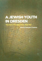 Cover image for A Jewish Youth in Dresden: The Diary of Louis Lesser, 1833–1837 Edited by Christopher R. Friedrichs